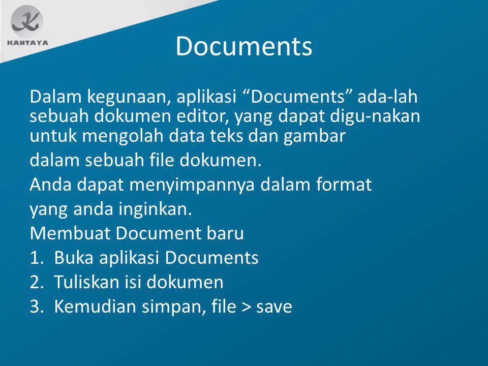 "Documents Dalam kegunaan, aplikasi ""Documents"" ada-lah sebuah dokumen editor, yang dapat digu-nakan untuk mengolah data teks dan gambar dalam sebuah f"