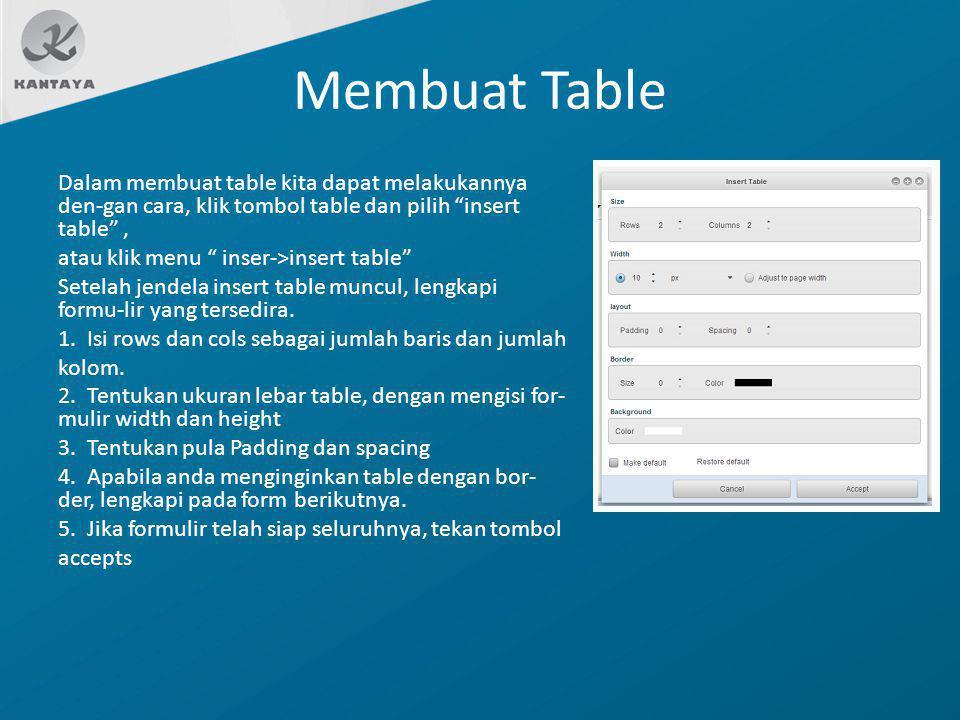"""Membuat Table Dalam membuat table kita dapat melakukannya den-gan cara, klik tombol table dan pilih """"insert table"""", atau klik menu """" inser->insert tab"""