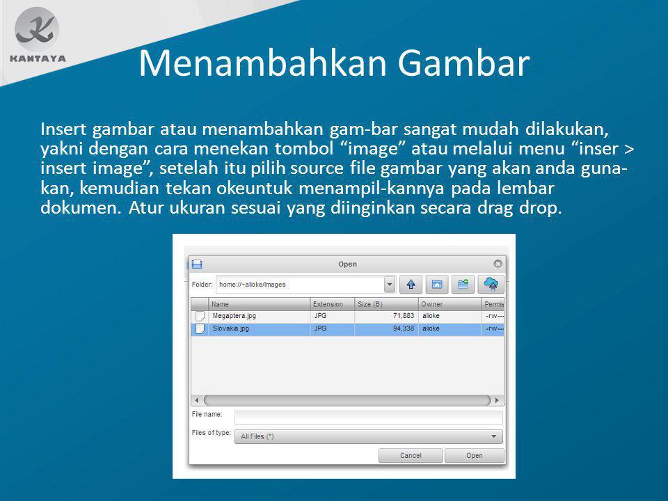 "Menambahkan Gambar Insert gambar atau menambahkan gam-bar sangat mudah dilakukan, yakni dengan cara menekan tombol ""image"" atau melalui menu ""inser >"