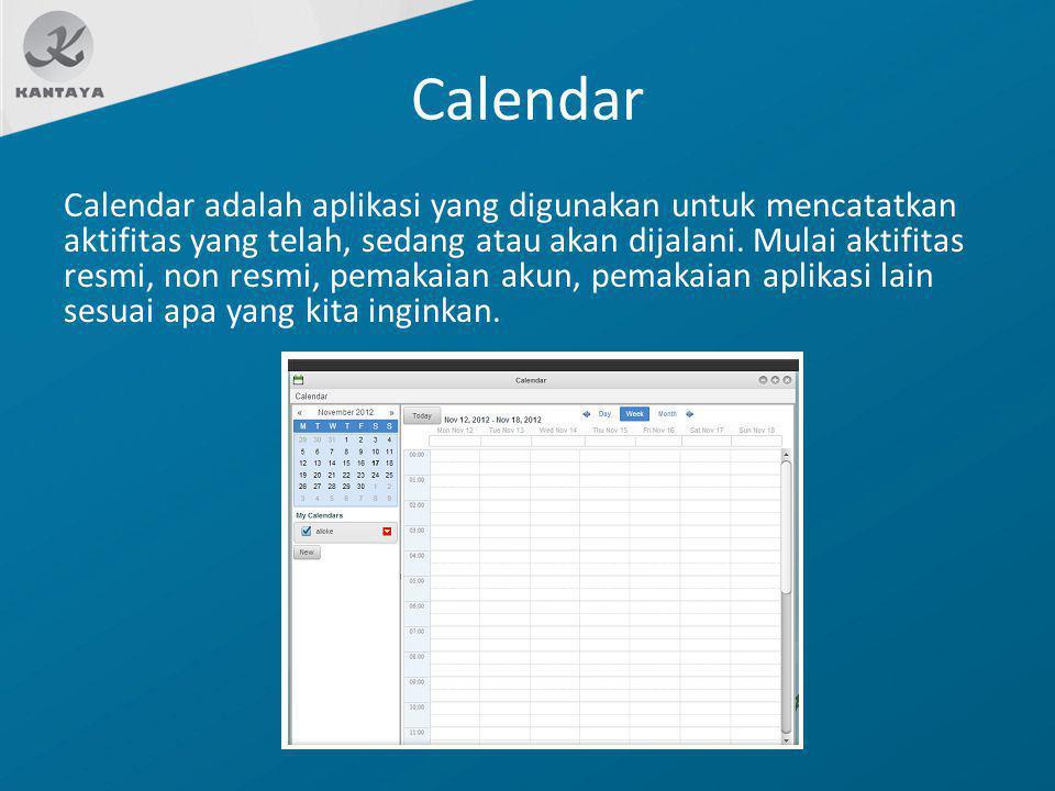 Calendar Calendar adalah aplikasi yang digunakan untuk mencatatkan aktifitas yang telah, sedang atau akan dijalani. Mulai aktifitas resmi, non resmi,