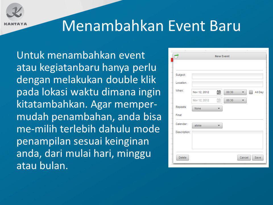 Menambahkan Event Baru Untuk menambahkan event atau kegiatanbaru hanya perlu dengan melakukan double klik pada lokasi waktu dimana ingin kitatambahkan