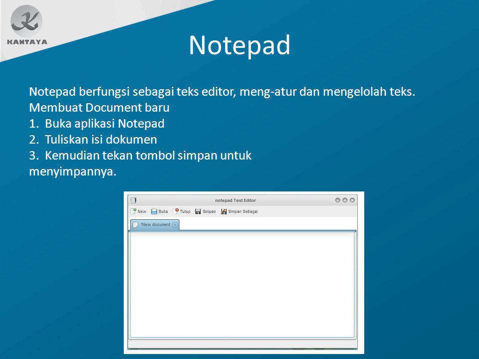 Notepad Notepad berfungsi sebagai teks editor, meng-atur dan mengelolah teks. Membuat Document baru 1. Buka aplikasi Notepad 2. Tuliskan isi dokumen 3