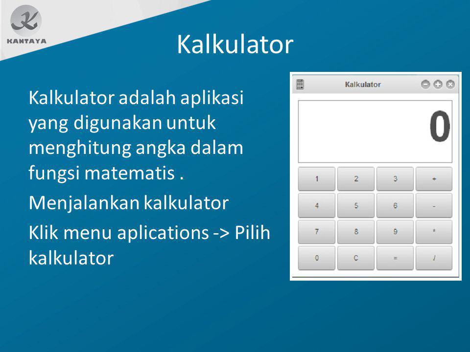 Kalkulator Kalkulator adalah aplikasi yang digunakan untuk menghitung angka dalam fungsi matematis. Menjalankan kalkulator Klik menu aplications -> Pi