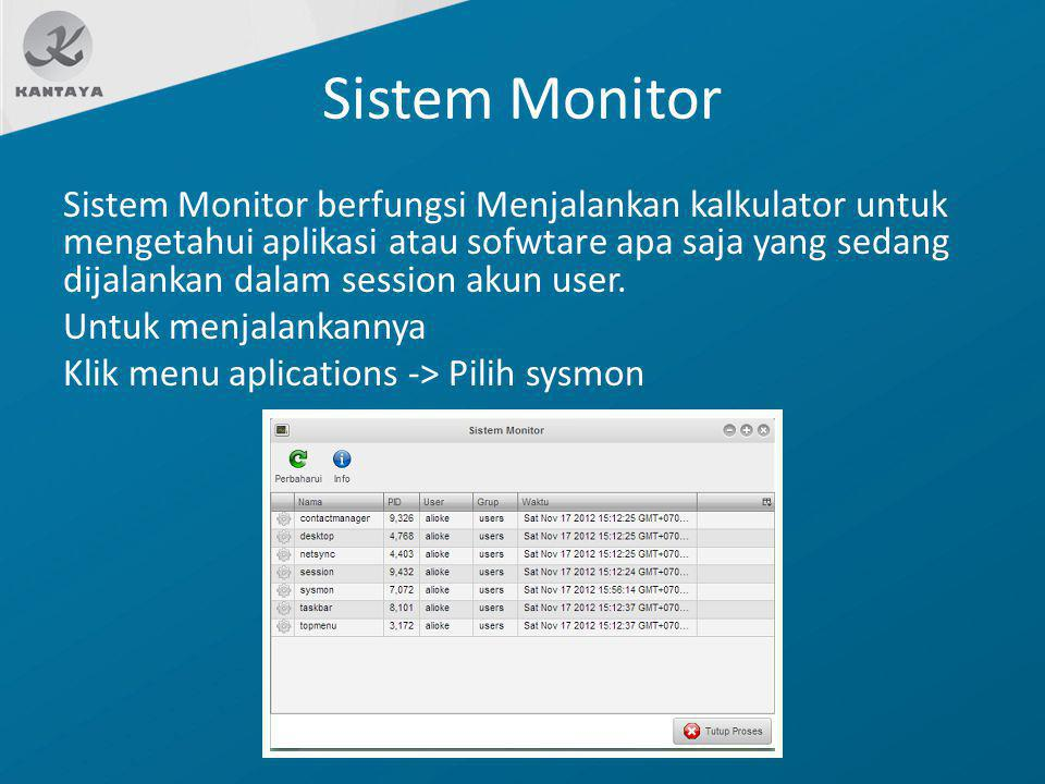Sistem Monitor Sistem Monitor berfungsi Menjalankan kalkulator untuk mengetahui aplikasi atau sofwtare apa saja yang sedang dijalankan dalam session a
