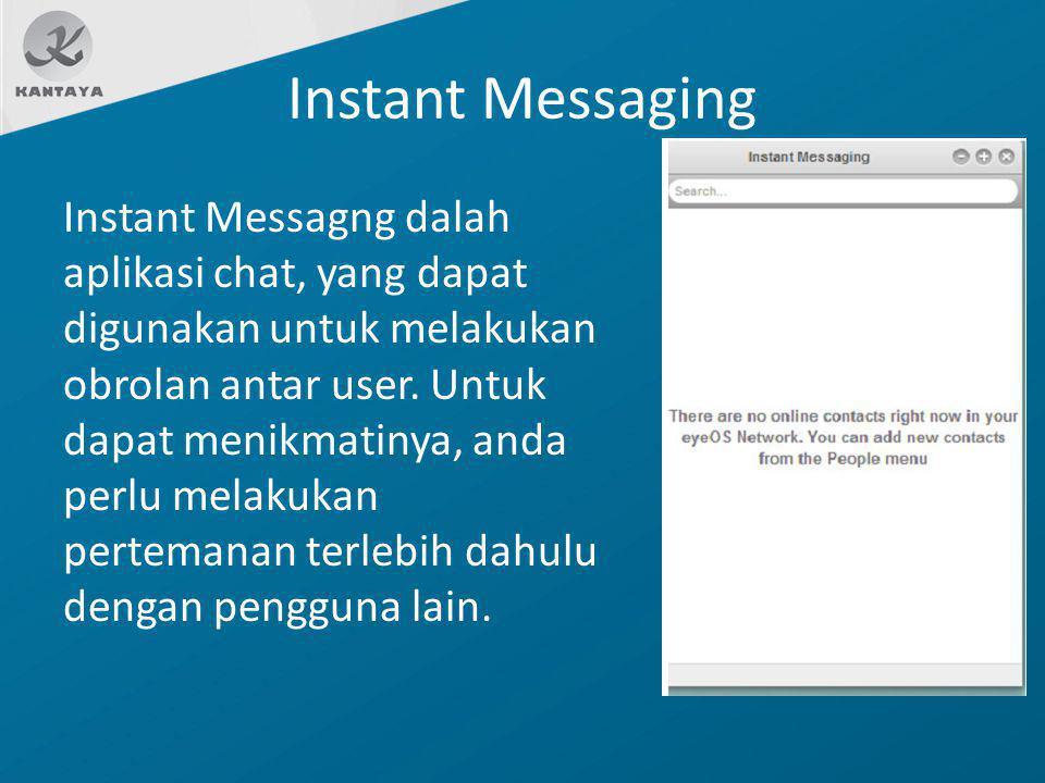 Instant Messaging Instant Messagng dalah aplikasi chat, yang dapat digunakan untuk melakukan obrolan antar user. Untuk dapat menikmatinya, anda perlu