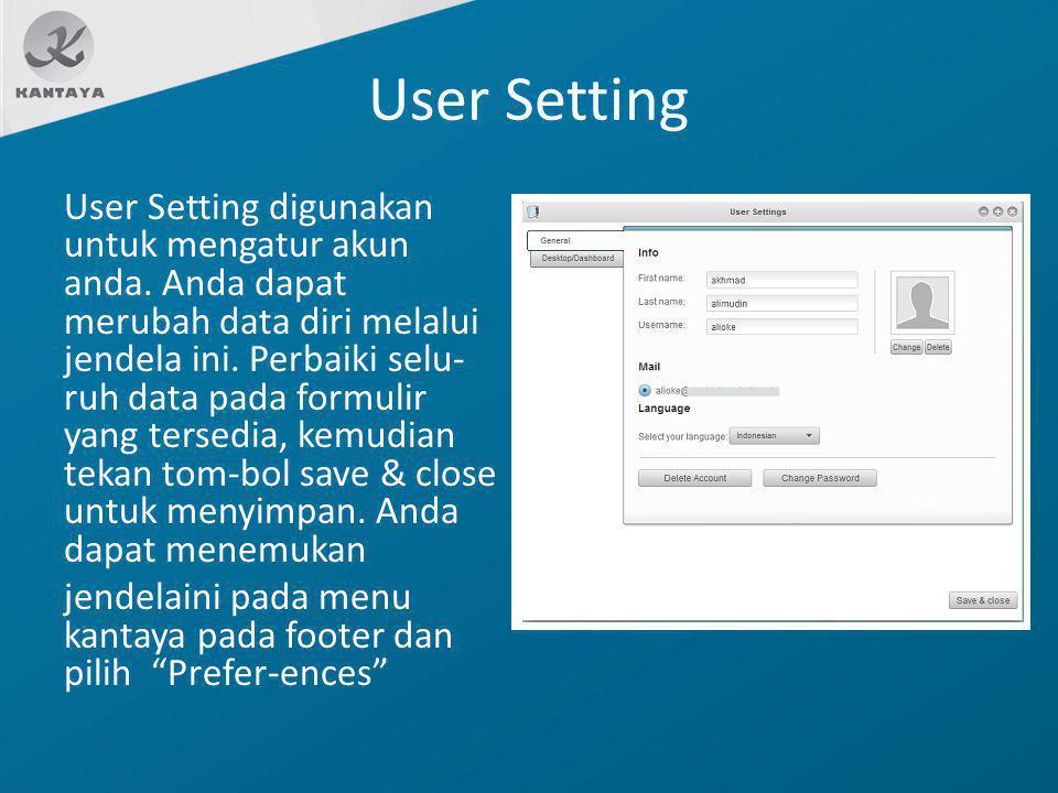 User Setting User Setting digunakan untuk mengatur akun anda. Anda dapat merubah data diri melalui jendela ini. Perbaiki selu- ruh data pada formulir