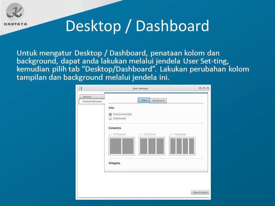 Desktop / Dashboard Untuk mengatur Desktop / Dashboard, penataan kolom dan background, dapat anda lakukan melalui jendela User Set-ting, kemudian pili