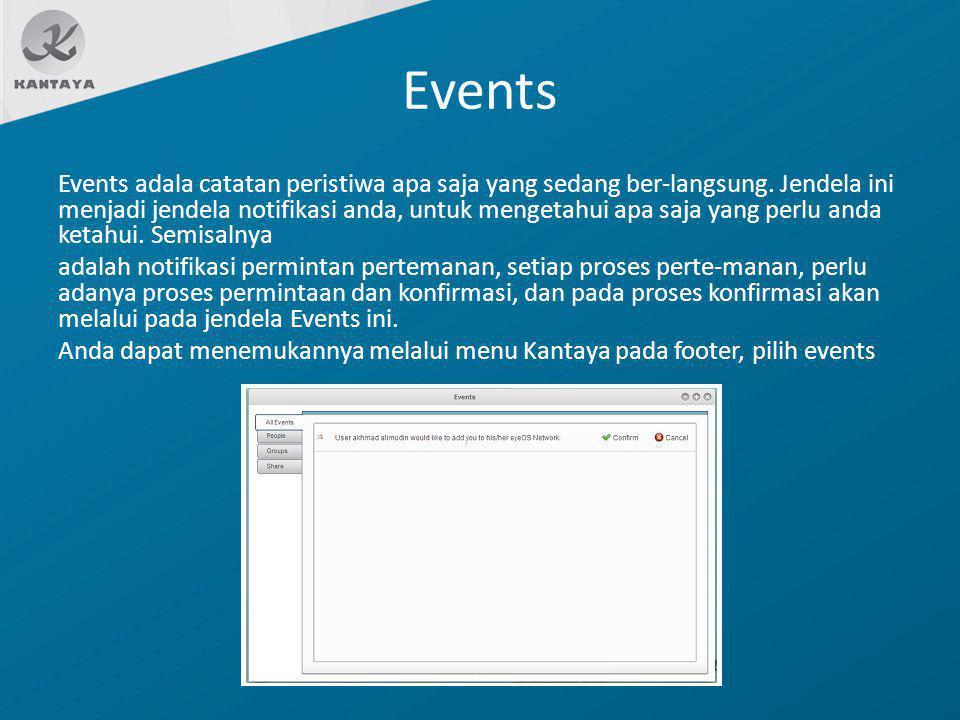 Events Events adala catatan peristiwa apa saja yang sedang ber-langsung. Jendela ini menjadi jendela notifikasi anda, untuk mengetahui apa saja yang p