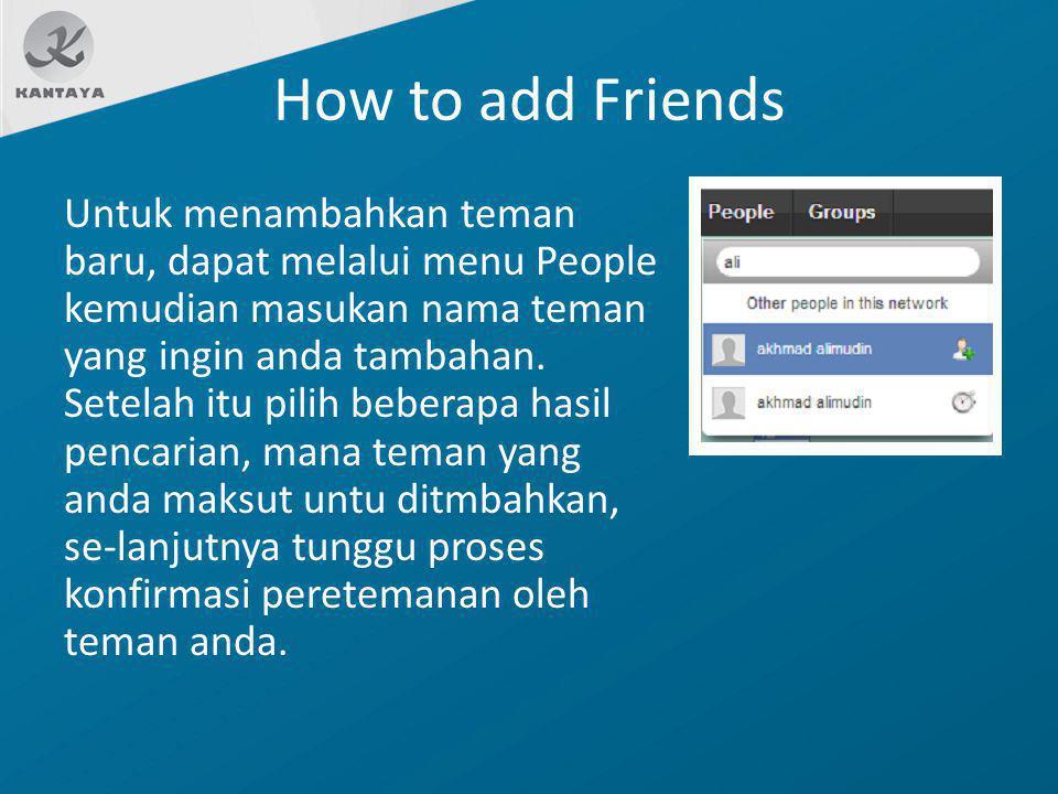 How to add Friends Untuk menambahkan teman baru, dapat melalui menu People kemudian masukan nama teman yang ingin anda tambahan. Setelah itu pilih beb