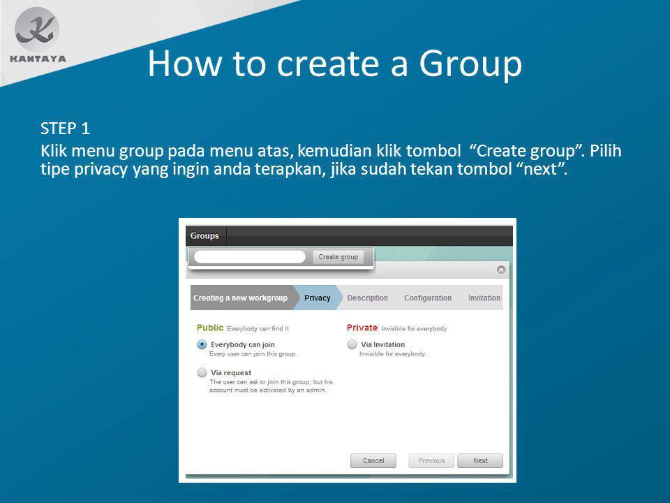 """How to create a Group STEP 1 Klik menu group pada menu atas, kemudian klik tombol """"Create group"""". Pilih tipe privacy yang ingin anda terapkan, jika su"""