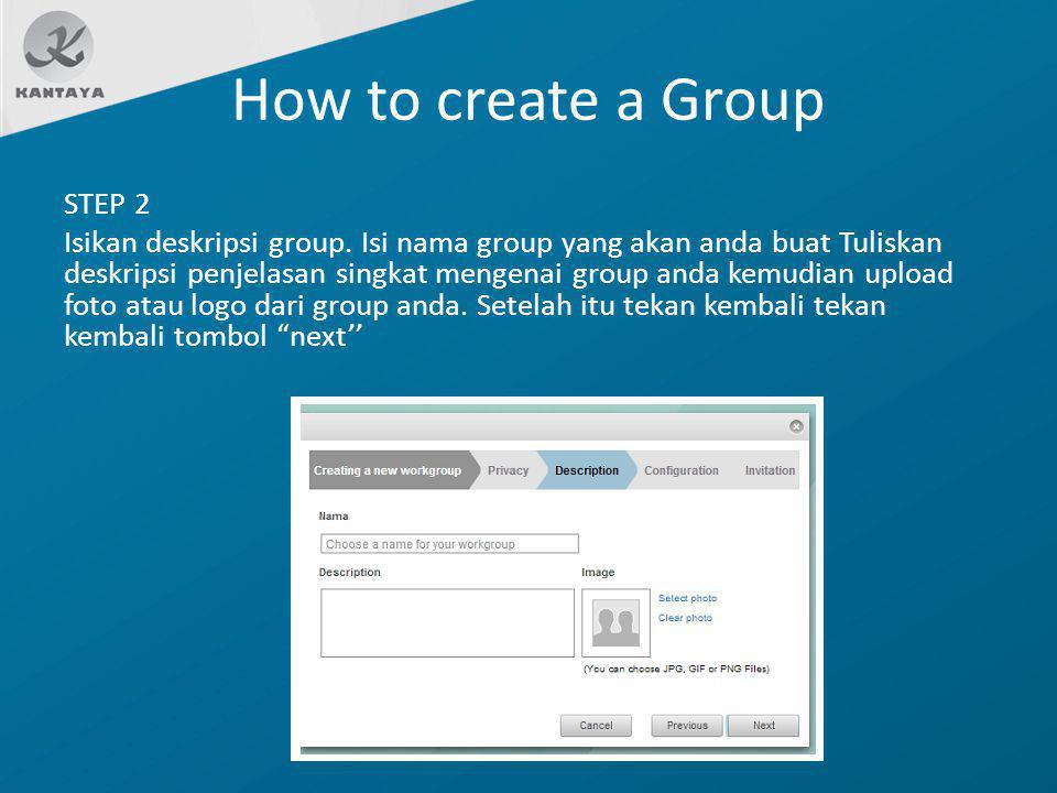 How to create a Group STEP 2 Isikan deskripsi group. Isi nama group yang akan anda buat Tuliskan deskripsi penjelasan singkat mengenai group anda kemu