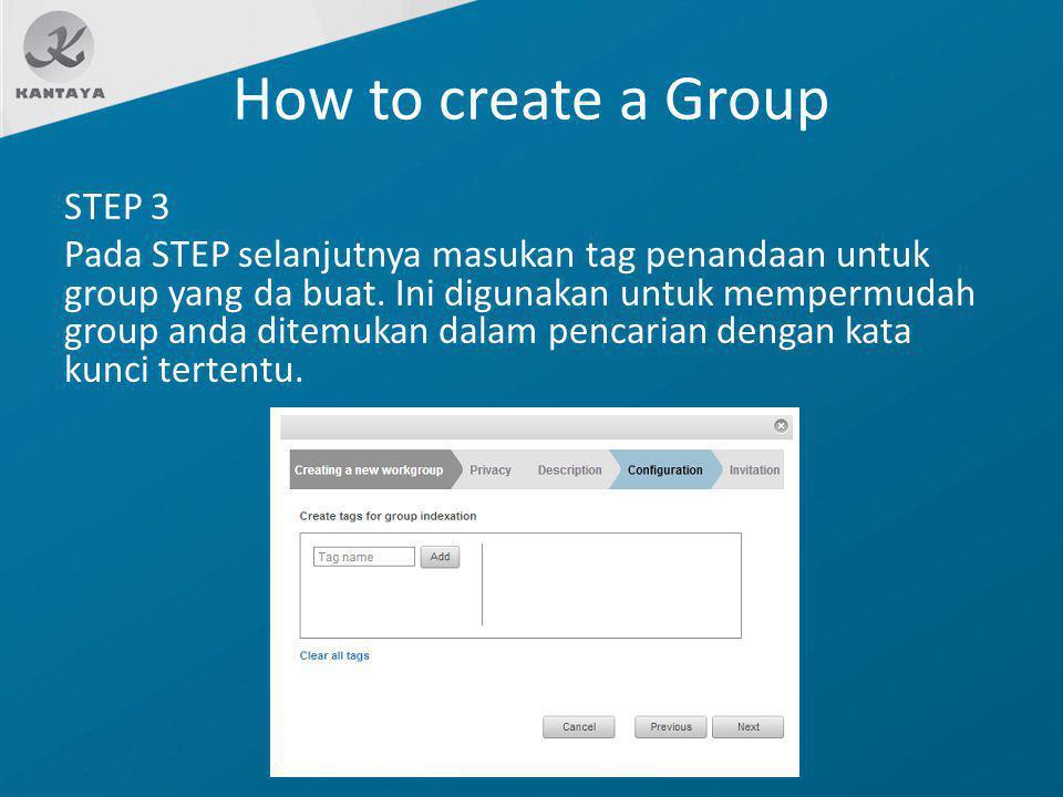 How to create a Group STEP 3 Pada STEP selanjutnya masukan tag penandaan untuk group yang da buat. Ini digunakan untuk mempermudah group anda ditemuka