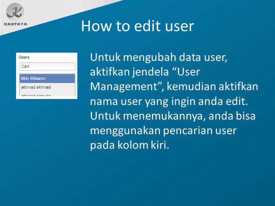 """How to edit user Untuk mengubah data user, aktifkan jendela """"User Management"""", kemudian aktifkan nama user yang ingin anda edit. Untuk menemukannya, a"""