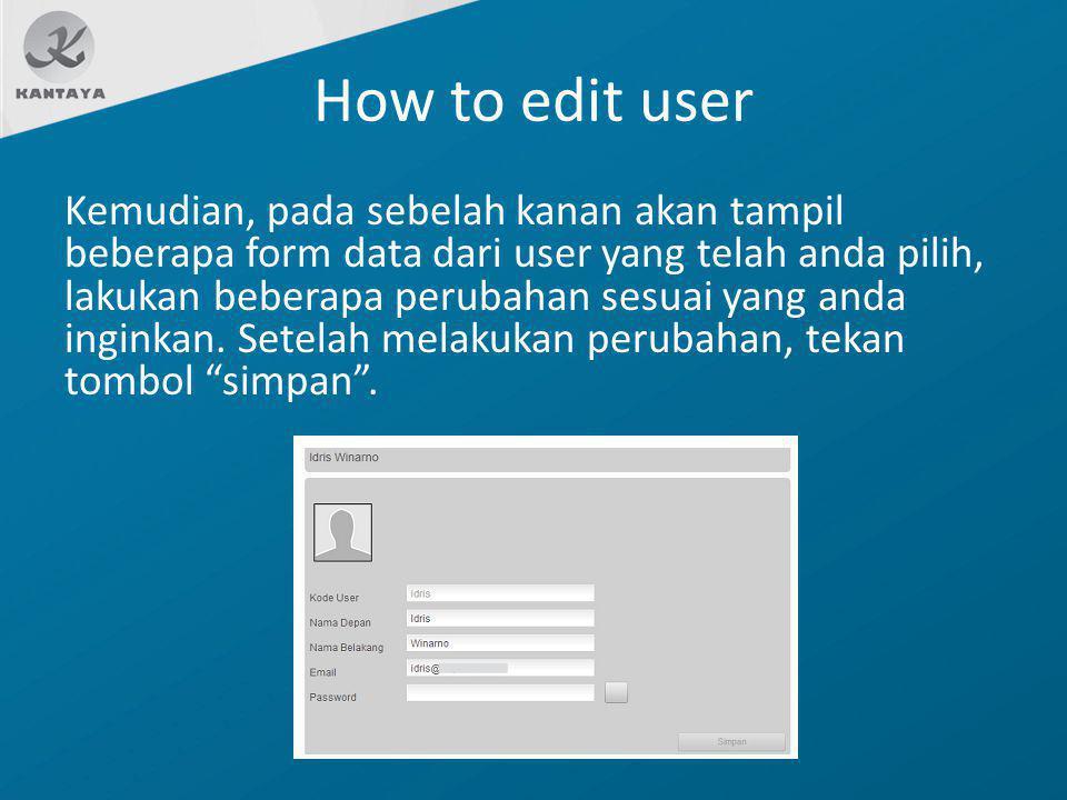 How to edit user Kemudian, pada sebelah kanan akan tampil beberapa form data dari user yang telah anda pilih, lakukan beberapa perubahan sesuai yang a