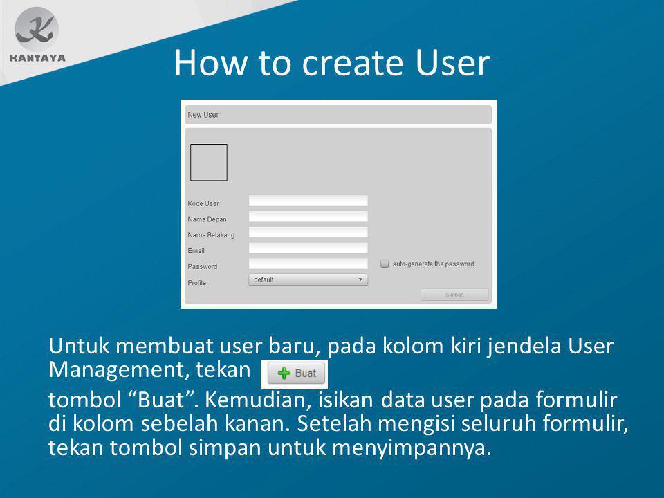 """How to create User Untuk membuat user baru, pada kolom kiri jendela User Management, tekan tombol """"Buat"""". Kemudian, isikan data user pada formulir di"""