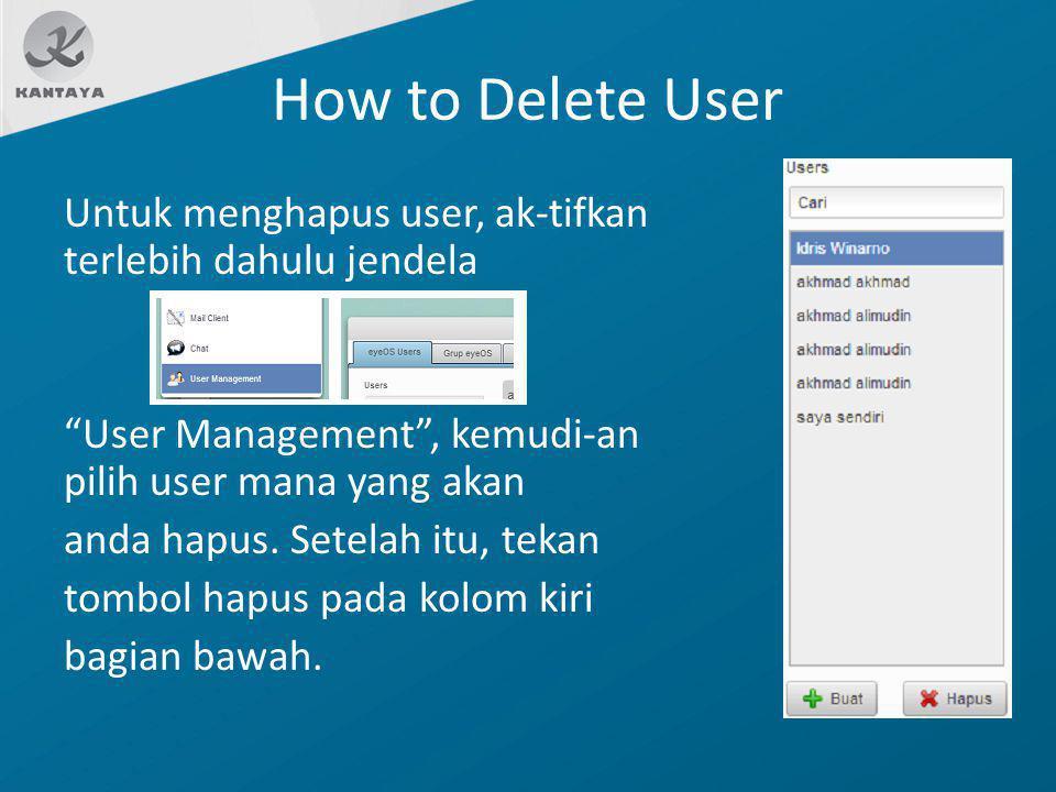 """How to Delete User Untuk menghapus user, ak-tifkan terlebih dahulu jendela """"User Management"""", kemudi-an pilih user mana yang akan anda hapus. Setelah"""
