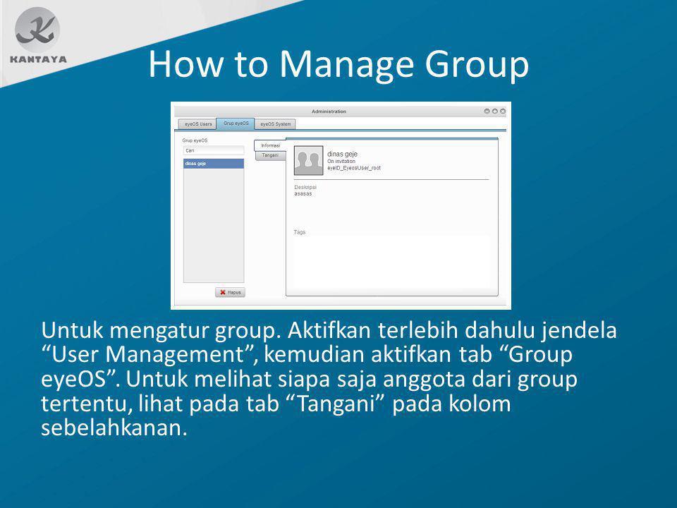 """How to Manage Group Untuk mengatur group. Aktifkan terlebih dahulu jendela """"User Management"""", kemudian aktifkan tab """"Group eyeOS"""". Untuk melihat siapa"""