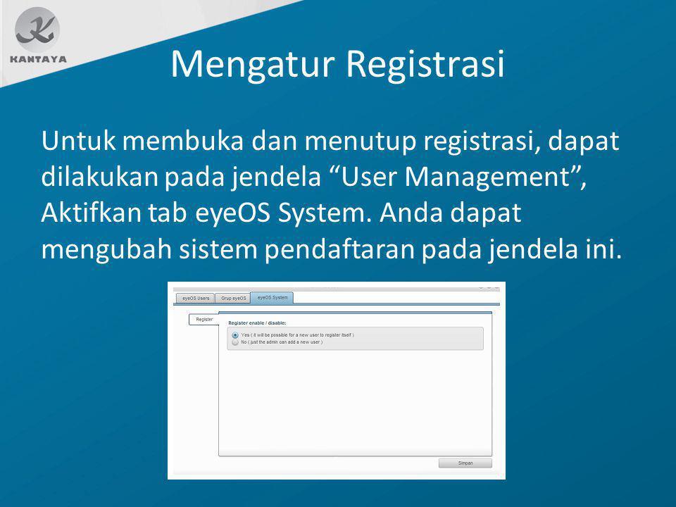 """Mengatur Registrasi Untuk membuka dan menutup registrasi, dapat dilakukan pada jendela """"User Management"""", Aktifkan tab eyeOS System. Anda dapat mengub"""