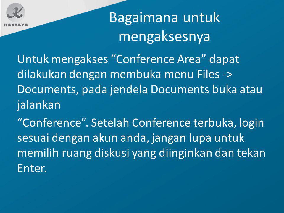 """Bagaimana untuk mengaksesnya Untuk mengakses """"Conference Area"""" dapat dilakukan dengan membuka menu Files -> Documents, pada jendela Documents buka ata"""
