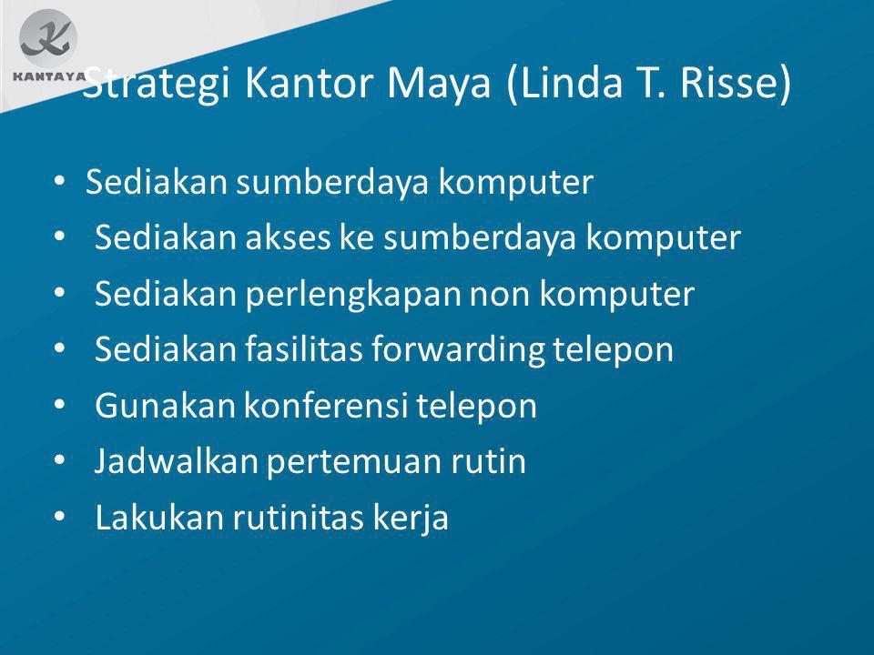 Strategi Kantor Maya (Linda T. Risse) Sediakan sumberdaya komputer Sediakan akses ke sumberdaya komputer Sediakan perlengkapan non komputer Sediakan f