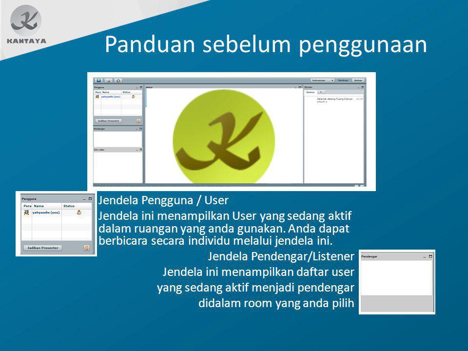 Panduan sebelum penggunaan Jendela Pengguna / User Jendela ini menampilkan User yang sedang aktif dalam ruangan yang anda gunakan. Anda dapat berbicar