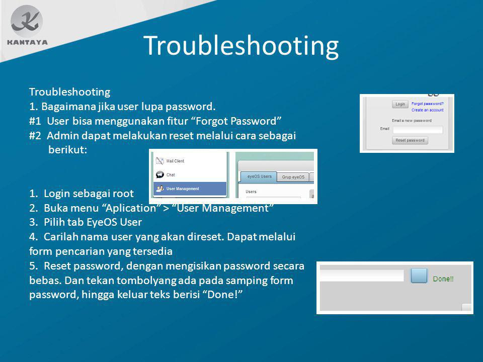 """Troubleshooting 1. Bagaimana jika user lupa password. #1 User bisa menggunakan fitur """"Forgot Password"""" #2 Admin dapat melakukan reset melalui cara seb"""
