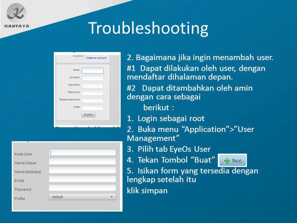 Troubleshooting 2. Bagaimana jika ingin menambah user. #1 Dapat dilakukan oleh user, dengan mendaftar dihalaman depan. #2 Dapat ditambahkan oleh amin