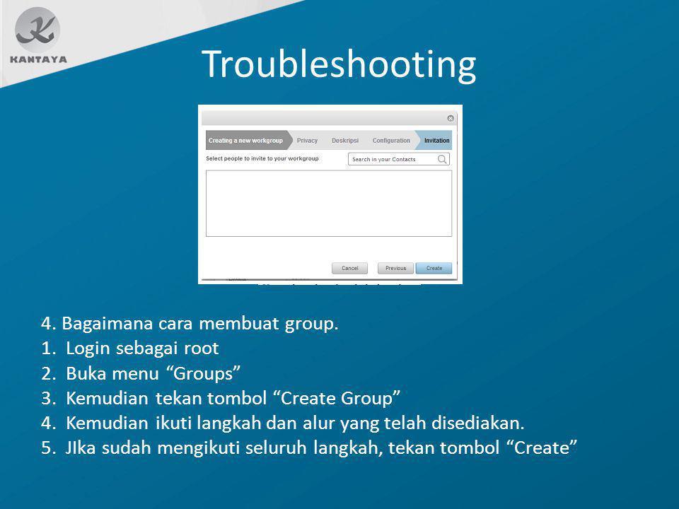"""Troubleshooting 4. Bagaimana cara membuat group. 1. Login sebagai root 2. Buka menu """"Groups"""" 3. Kemudian tekan tombol """"Create Group"""" 4. Kemudian ikuti"""