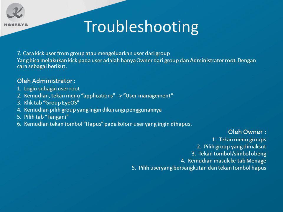 Troubleshooting 7. Cara kick user from group atau mengeluarkan user dari group Yang bisa melakukan kick pada user adalah hanya Owner dari group dan Ad