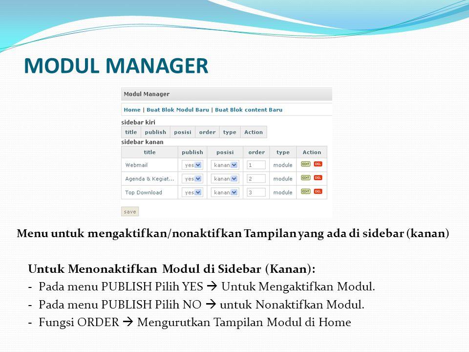 MODUL MANAGER Untuk Menonaktifkan Modul di Sidebar (Kanan): - Pada menu PUBLISH Pilih YES  Untuk Mengaktifkan Modul. - Pada menu PUBLISH Pilih NO  u