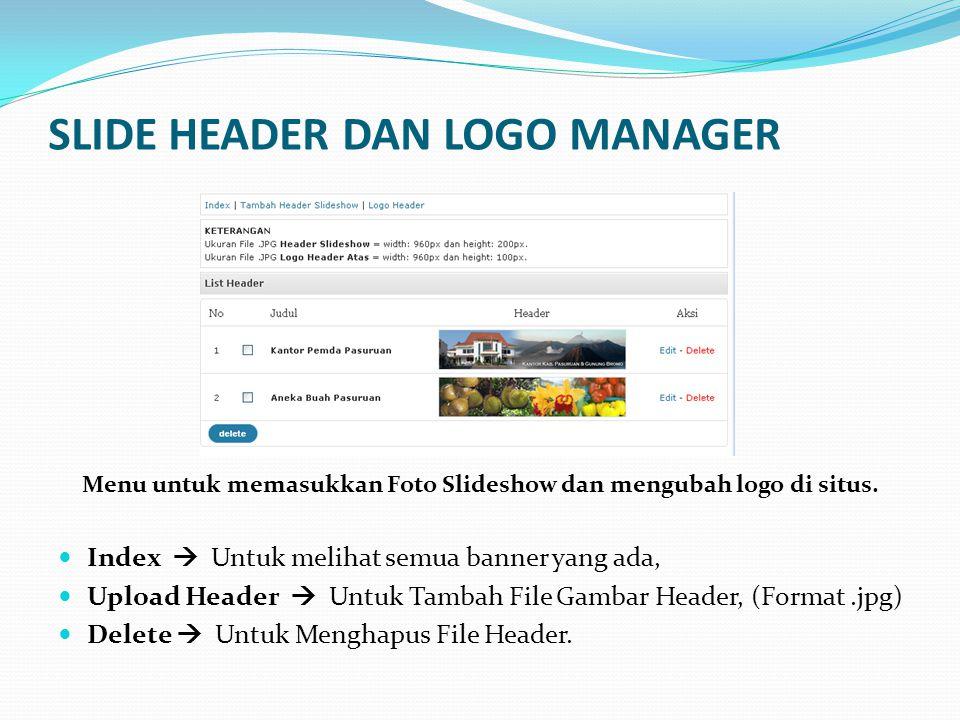SLIDE HEADER DAN LOGO MANAGER Index  Untuk melihat semua banner yang ada, Upload Header  Untuk Tambah File Gambar Header, (Format.jpg) Delete  Untu