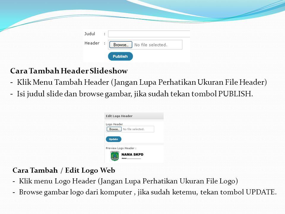 Cara Tambah Header Slideshow - Klik Menu Tambah Header (Jangan Lupa Perhatikan Ukuran File Header) - Isi judul slide dan browse gambar, jika sudah tek