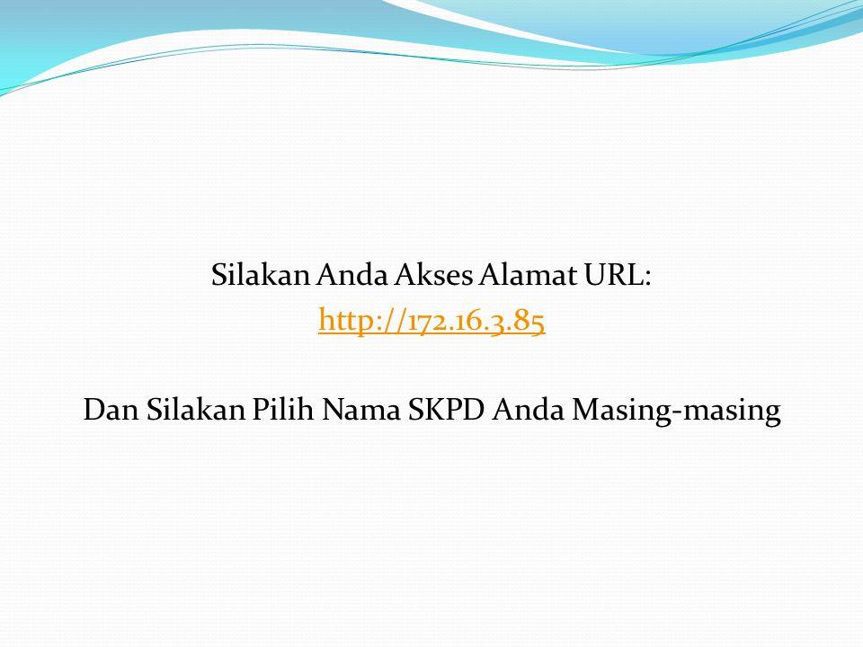 Silakan Anda Akses Alamat URL: http://172.16.3.85 Dan Silakan Pilih Nama SKPD Anda Masing-masing