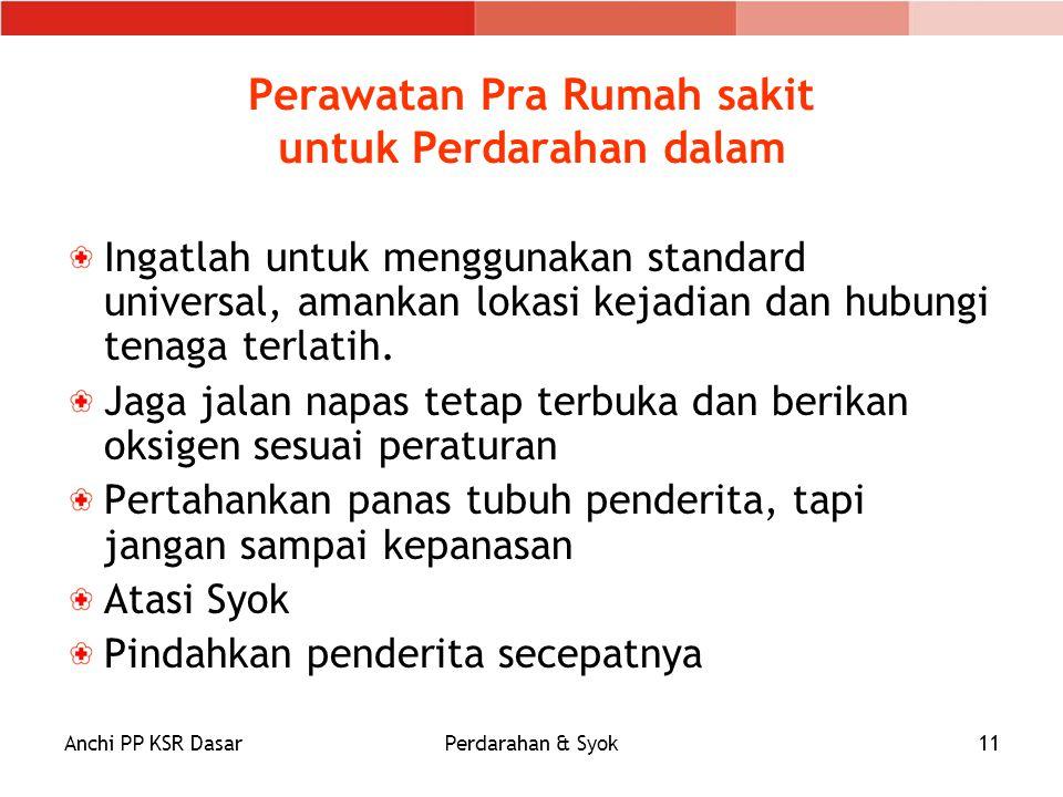 Anchi PP KSR DasarPerdarahan & Syok11 Perawatan Pra Rumah sakit untuk Perdarahan dalam Ingatlah untuk menggunakan standard universal, amankan lokasi k