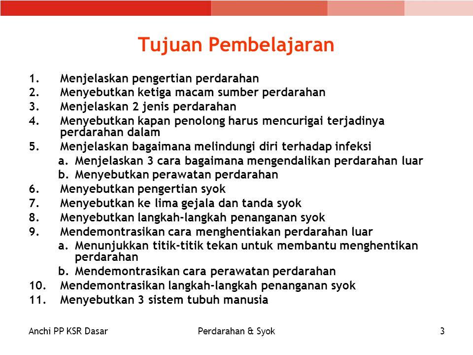 Anchi PP KSR DasarPerdarahan & Syok3 Tujuan Pembelajaran 1.Menjelaskan pengertian perdarahan 2.Menyebutkan ketiga macam sumber perdarahan 3.Menjelaska