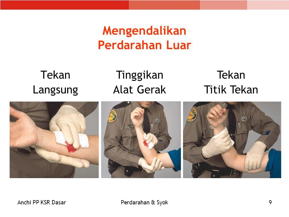 Anchi PP KSR DasarPerdarahan & Syok9 Mengendalikan Perdarahan Luar Tekan Langsung Tinggikan Alat Gerak Tekan Titik Tekan