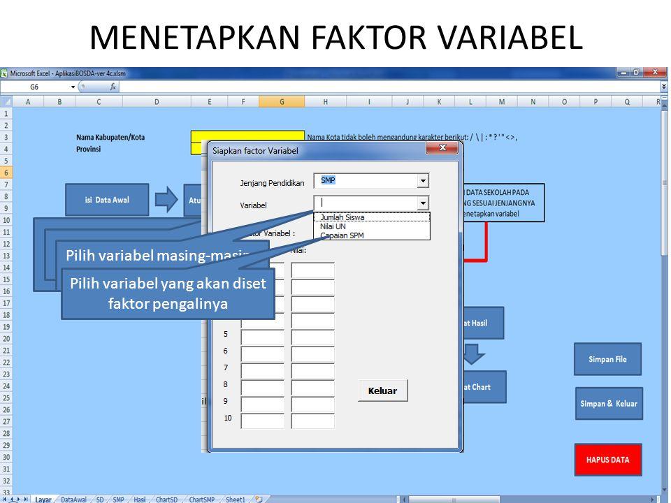 MENETAPKAN FAKTOR VARIABEL Menetap faktor pengali berdasarkan range data variabel Pilih jenjang pendidikan Pilih variabel masing-masing jenjang Pilih variabel yang akan diset faktor pengalinya