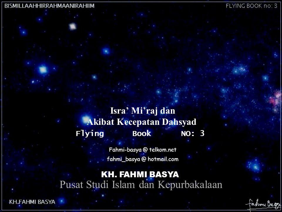 FlyingBookNO: 3 KH. FAHMI BASYA Isra' Mi'raj dan Akibat Kecepatan Dahsyad fahmi_basya @ hotmail.com Fahmi-basya @ telkom.net Pusat Studi Islam dan Kep