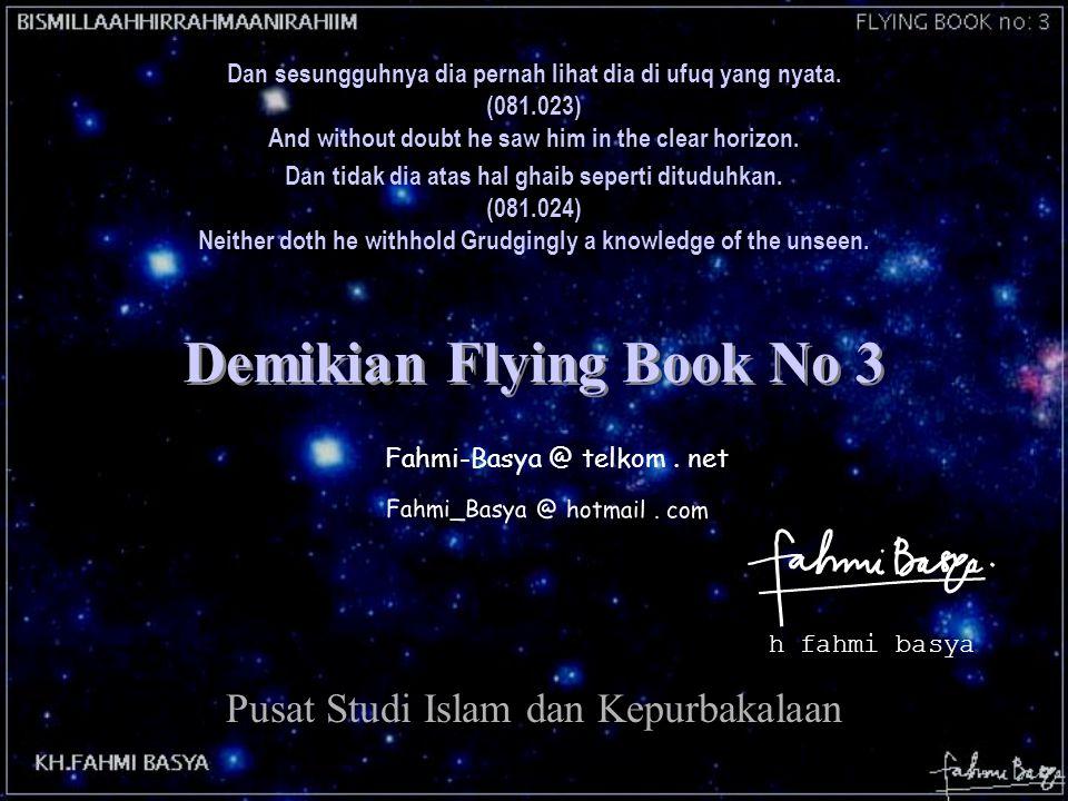 Fahmi-Basya @ telkom. net h fahmi basya Fahmi_Basya @ hotmail. com Demikian Flying Book No 3 Pusat Studi Islam dan Kepurbakalaan Dan sesungguhnya dia