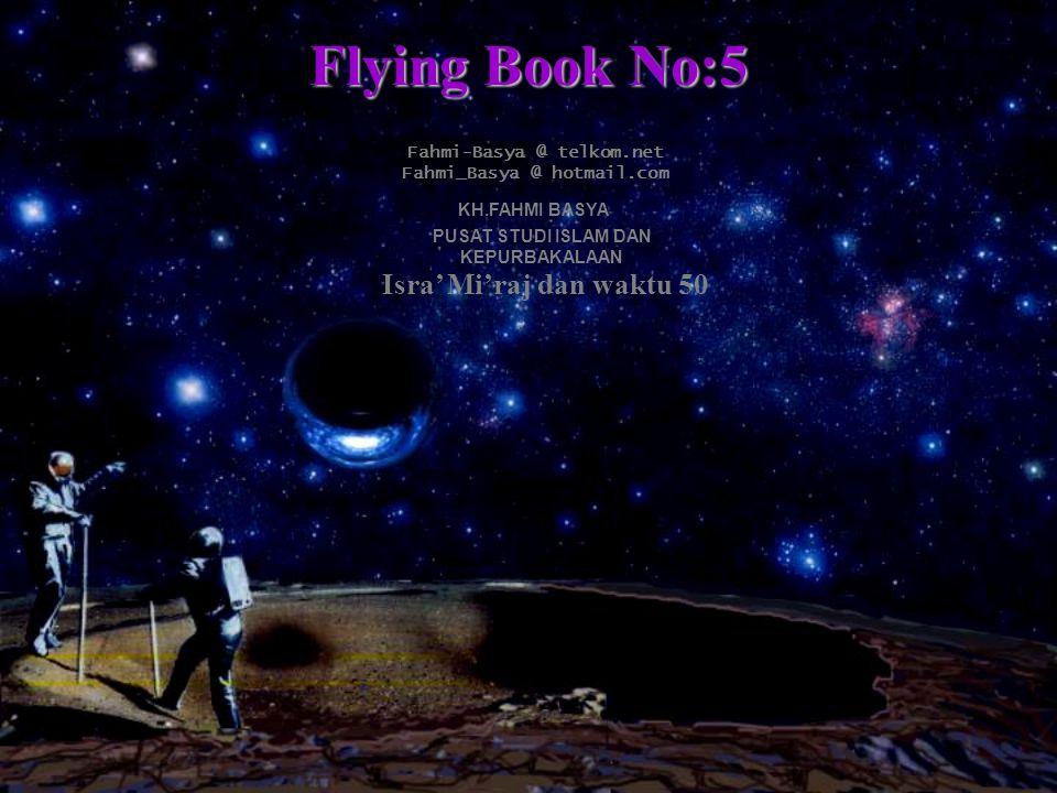 Flying Book No:5 Fahmi-Basya @ telkom.net Fahmi_Basya @ hotmail.com KH.FAHMI BASYA PUSAT STUDI ISLAM DAN KEPURBAKALAAN Isra' Mi'raj dan waktu 50