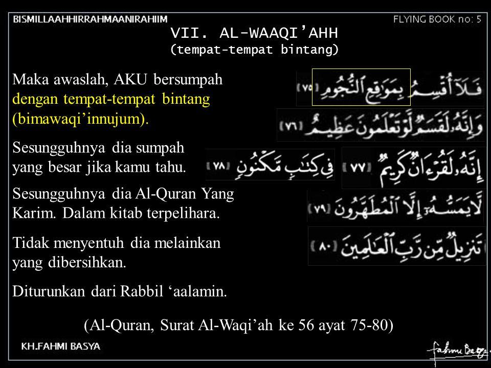VII. AL-WAAQI'AHH (tempat-tempat bintang) Bentuk Bulat dari Ka'bah.1 itu sebagai Peta Alam Semesta, adalah sbb: 44 Telah diteropong ternyata di pusat