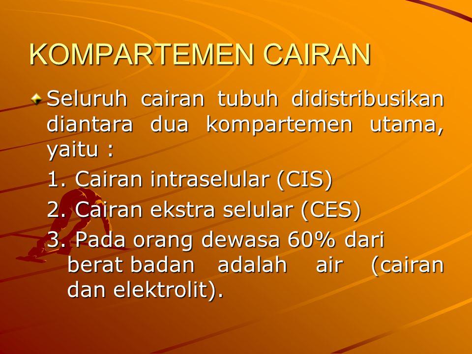 KOMPARTEMEN CAIRAN Seluruh cairan tubuh didistribusikan diantara dua kompartemen utama, yaitu : 1. Cairan intraselular (CIS) 2. Cairan ekstra selular