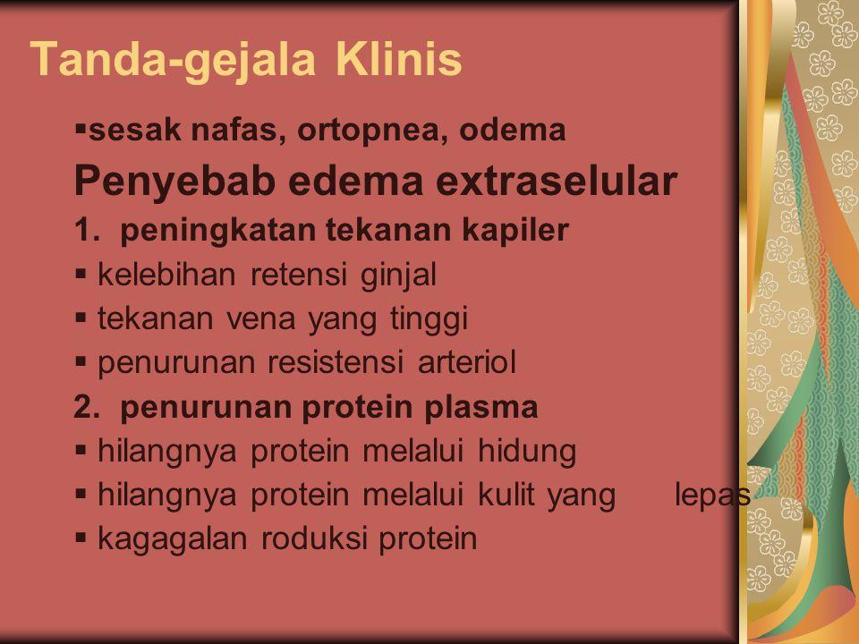 Tanda-gejala Klinis ssesak nafas, ortopnea, odema Penyebab edema extraselular 1. peningkatan tekanan kapiler  k kelebihan retensi ginjal  t teka