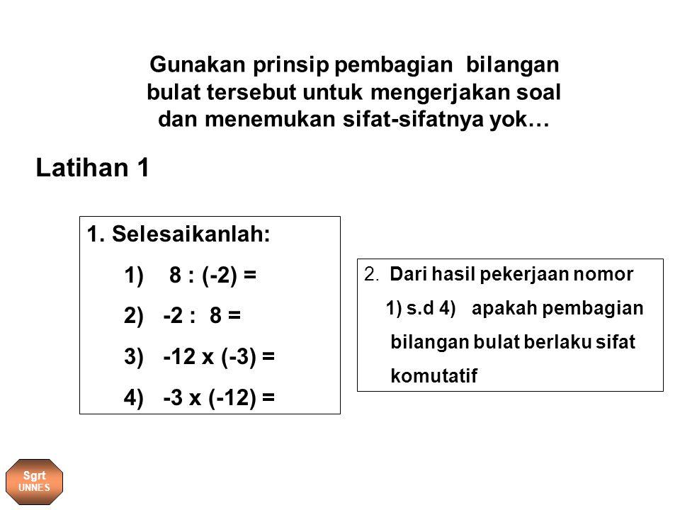 Gunakan prinsip pembagian bilangan bulat tersebut untuk mengerjakan soal dan menemukan sifat-sifatnya yok… 1.Selesaikanlah: 1) 8 : (-2) = 2) -2 : 8 = 3) -12 x (-3) = 4) -3 x (-12) = 2.