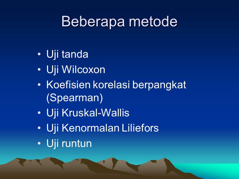 Beberapa metode Uji tanda Uji Wilcoxon Koefisien korelasi berpangkat (Spearman) Uji Kruskal-Wallis Uji Kenormalan Liliefors Uji runtun