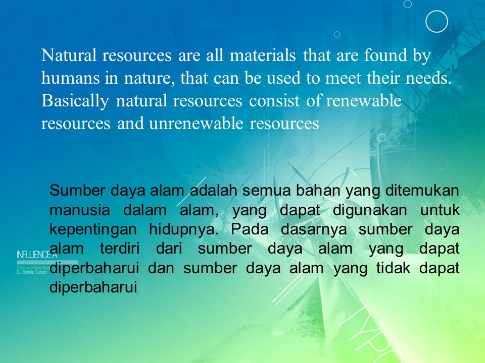 Natural resources are all materials that are found by humans in nature, that can be used to meet their needs.