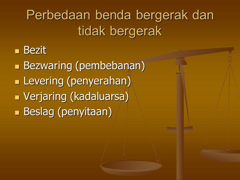 2.Benda bergerak dibedakan antara lain : Benda bergerak menurut ketentuan Undang-Undang menurut pasal 511 Kitab Undang-Undang Hukum Perdata ialah hak-hak atas benda bergerak Benda bergerak menurut ketentuan Undang-Undang menurut pasal 511 Kitab Undang-Undang Hukum Perdata ialah hak-hak atas benda bergerak Benda bergerak menurut sifatnya menurut pasal 1509 Kitab Undang- Undang Hukum Perdata ialah benda yang dapat dipindahkan Benda bergerak menurut sifatnya menurut pasal 1509 Kitab Undang- Undang Hukum Perdata ialah benda yang dapat dipindahkan