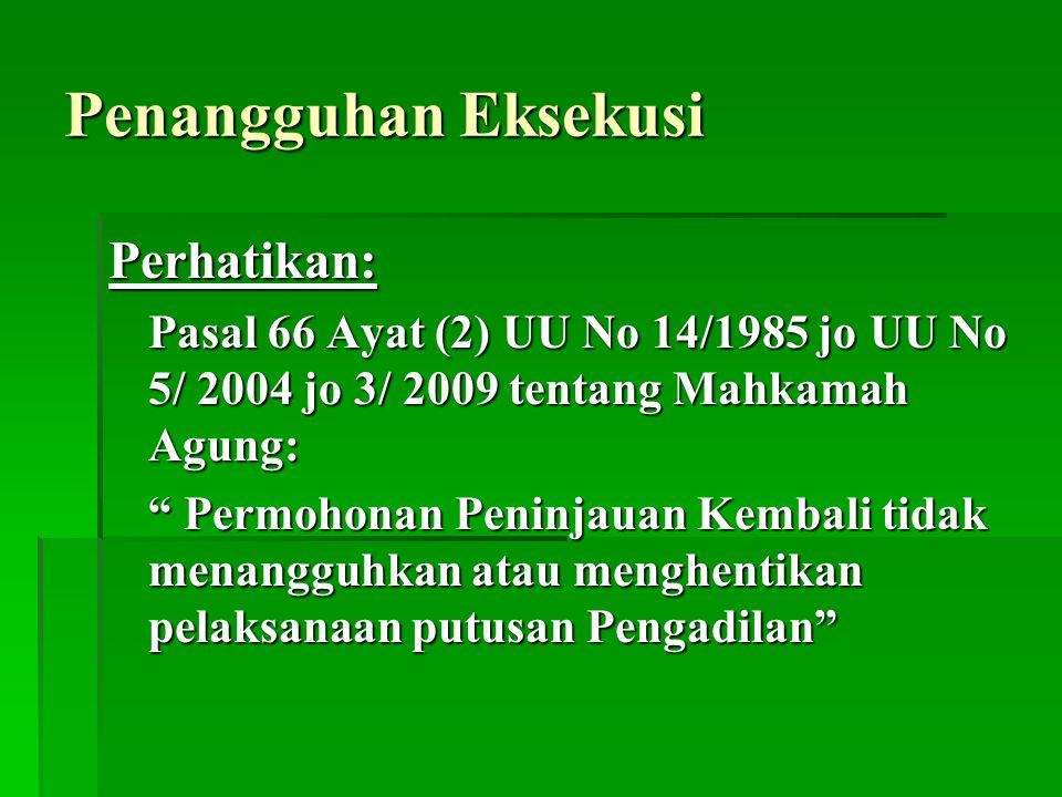"""Penangguhan Eksekusi Perhatikan: Pasal 66 Ayat (2) UU No 14/1985 jo UU No 5/ 2004 jo 3/ 2009 tentang Mahkamah Agung: """" Permohonan Peninjauan Kembali t"""