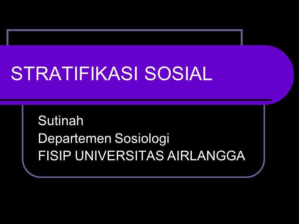 STRATIFIKASI SOSIAL Sutinah Departemen Sosiologi FISIP UNIVERSITAS AIRLANGGA