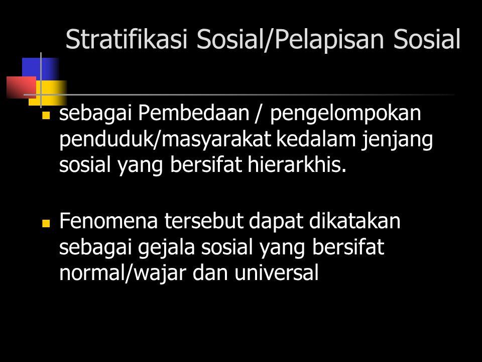 Stratifikasi Sosial/Pelapisan Sosial sebagai Pembedaan / pengelompokan penduduk/masyarakat kedalam jenjang sosial yang bersifat hierarkhis. Fenomena t